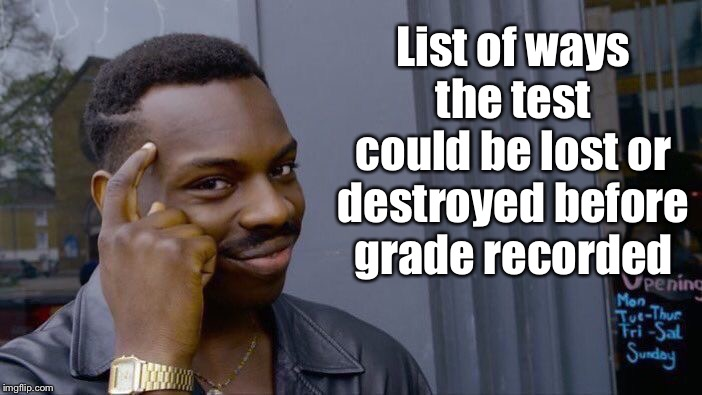 Roll Safe Think About It Meme | List of ways the test could be lost or destroyed before grade recorded | image tagged in memes,roll safe think about it | made w/ Imgflip meme maker