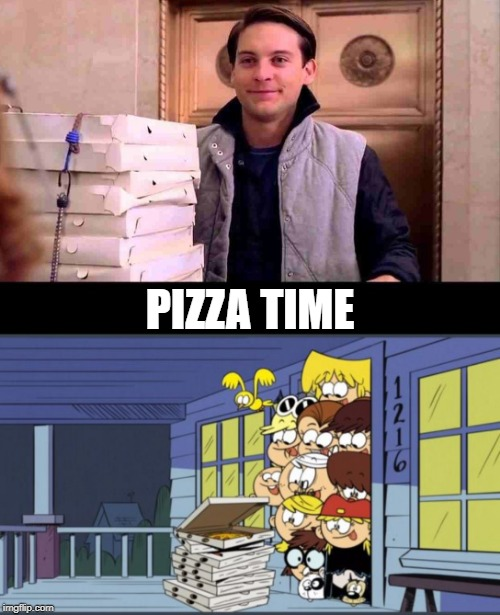 It's Pizza Time | PIZZA TIME | image tagged in pizza time,spiderman peter parker,peter parker,the loud house,nickelodeon,2019 | made w/ Imgflip meme maker
