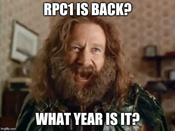 What Year Is It Meme | RPC1 IS BACK? WHAT YEAR IS IT? | image tagged in memes,what year is it | made w/ Imgflip meme maker