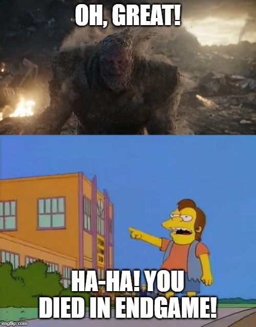 Nelson Laughs At Thanos | OH, GREAT! HA-HA! YOU DIED IN ENDGAME! | image tagged in thanos,the simpsons,avengers endgame | made w/ Imgflip meme maker