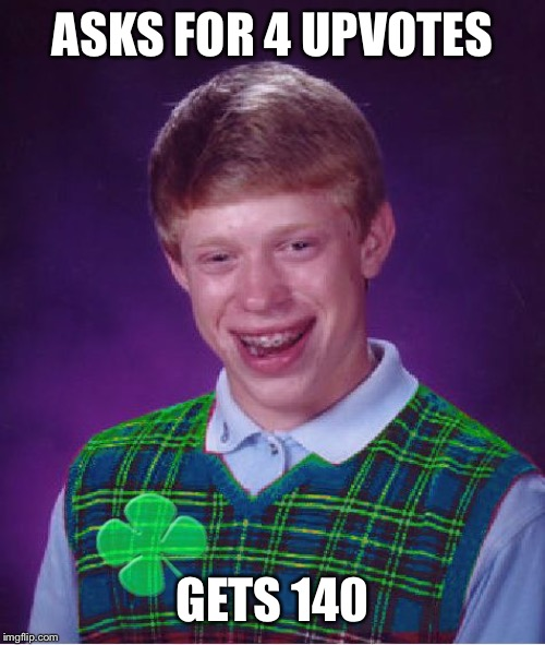 good luck brian | ASKS FOR 4 UPVOTES GETS 140 | image tagged in good luck brian | made w/ Imgflip meme maker