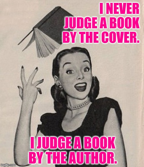 Sassy Book Lady Logic | I NEVER JUDGE A BOOK BY THE COVER. I JUDGE A BOOK BY THE AUTHOR. | image tagged in throwing book vintage woman,reading,literacy,authors,books,funny memes | made w/ Imgflip meme maker