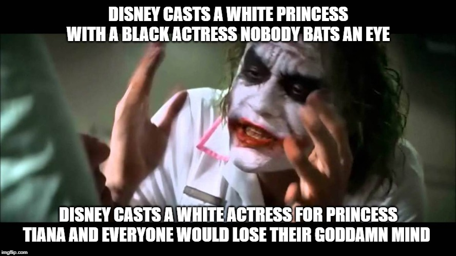 Joker nobody bats an eye | DISNEY CASTS A WHITE PRINCESS WITH A BLACK ACTRESS NOBODY BATS AN EYE DISNEY CASTS A WHITE ACTRESS FOR PRINCESS TIANA AND EVERYONE WOULD LOS | image tagged in joker nobody bats an eye | made w/ Imgflip meme maker