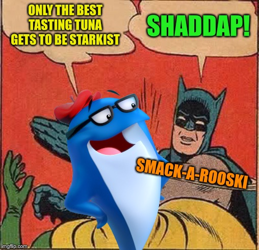 Batman Slapping Robin Meme | ONLY THE BEST TASTING TUNA GETS TO BE STARKIST SHADDAP! SMACK-A-ROOSKI | image tagged in memes,batman slapping robin | made w/ Imgflip meme maker