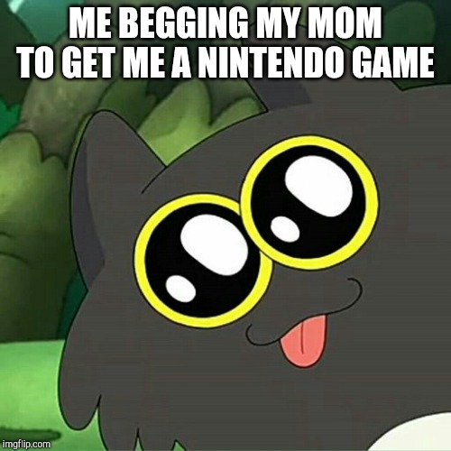 Domino Two Baby Eyes | ME BEGGING MY MOM TO GET ME A NINTENDO GAME | image tagged in gaming,please,animation | made w/ Imgflip meme maker