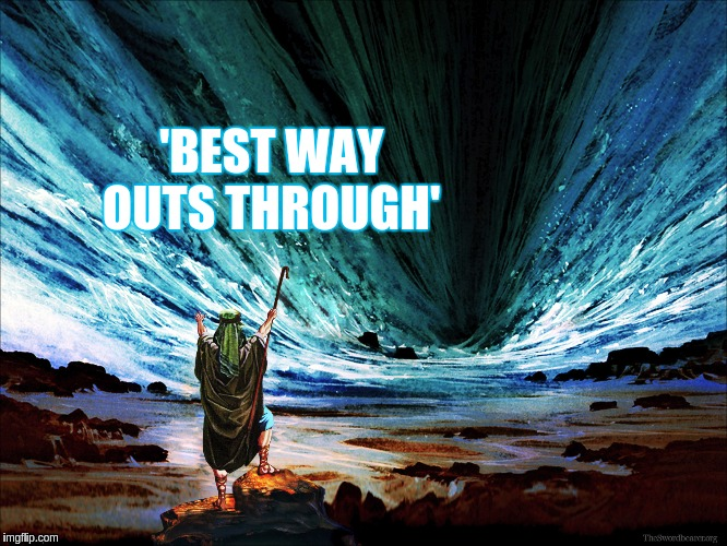 #WWG1WGA | 'BEST WAY OUTS THROUGH' | image tagged in the great awakening,moses,uk,london,britain,eu | made w/ Imgflip meme maker