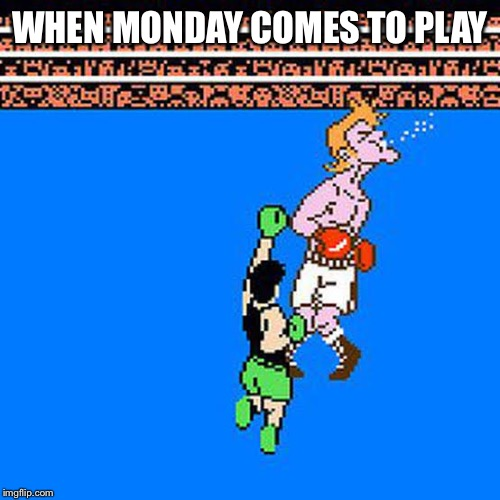 WHEN MONDAY COMES TO PLAY | image tagged in canelo vs rocky | made w/ Imgflip meme maker