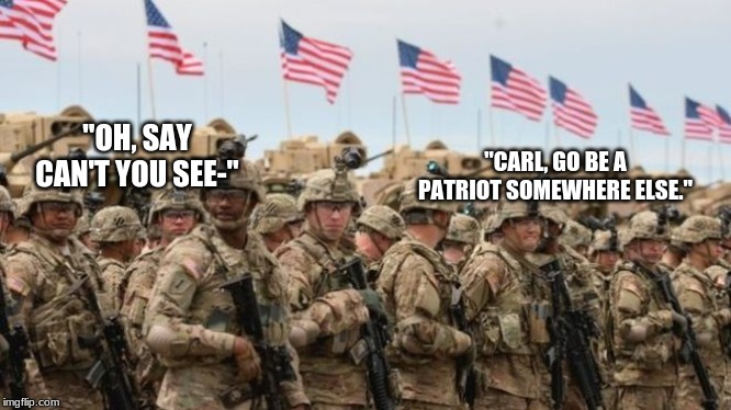"Carl singing the national anthem | ""OH, SAY CAN'T YOU SEE-"" ""CARL, GO BE A PATRIOT SOMEWHERE ELSE."" 