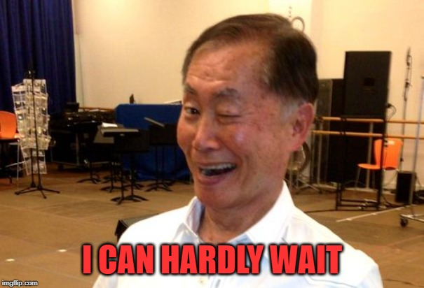 Winking George Takei | I CAN HARDLY WAIT | image tagged in winking george takei | made w/ Imgflip meme maker