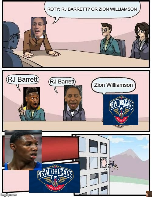 RIP New Orleans... RJ barrett goated | ROTY: RJ BARRETT? OR ZION WILLIAMSON RJ Barrett RJ Barrett Zion Williamson | image tagged in memes,boardroom meeting suggestion,lebron james,nba,nba memes,stephen a smith | made w/ Imgflip meme maker