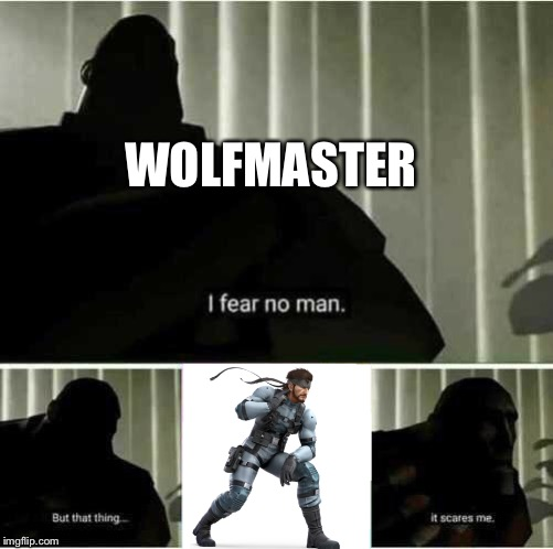 I fear no man | WOLFMASTER | image tagged in i fear no man | made w/ Imgflip meme maker