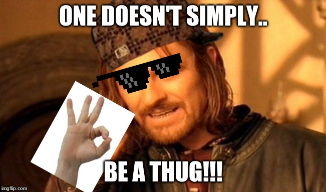 One Does Not Simply |  ONE DOESN'T SIMPLY.. BE A THUG!!! | image tagged in memes,one does not simply | made w/ Imgflip meme maker