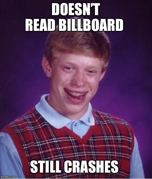 Bad Luck Brian Meme | DOESN'T READ BILLBOARD STILL CRASHES | image tagged in memes,bad luck brian | made w/ Imgflip meme maker