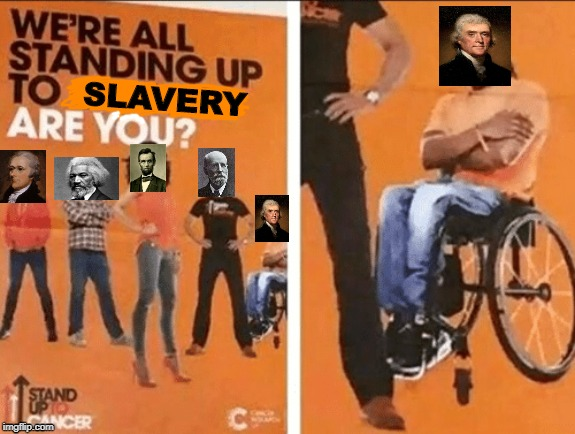 *Monticello intensifies* | SLAVERY | image tagged in we're all standing up to x are you | made w/ Imgflip meme maker
