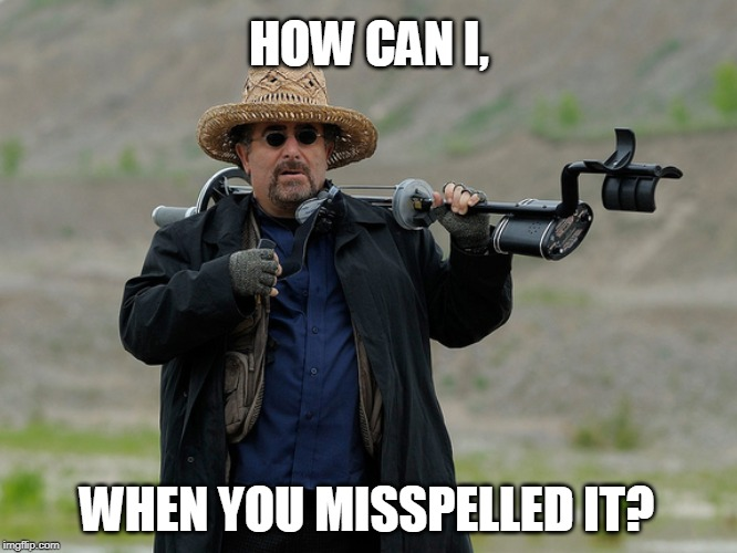 HOW CAN I, WHEN YOU MISSPELLED IT? | made w/ Imgflip meme maker