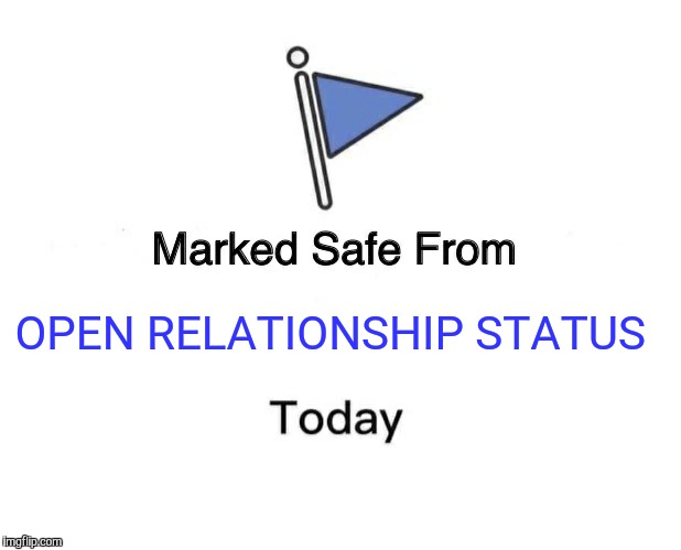 Marked Safe From Meme | OPEN RELATIONSHIP STATUS | image tagged in memes,marked safe from | made w/ Imgflip meme maker