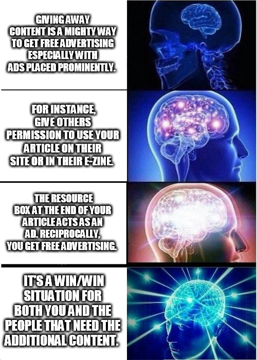 https://buff.ly/2xwJDSI | GIVING AWAY CONTENT IS A MIGHTY WAY TO GET FREE ADVERTISING ESPECIALLY WITH ADS PLACED PROMINENTLY. FOR INSTANCE, GIVE OTHERS PERMISSION TO  | image tagged in memes,expanding brain | made w/ Imgflip meme maker