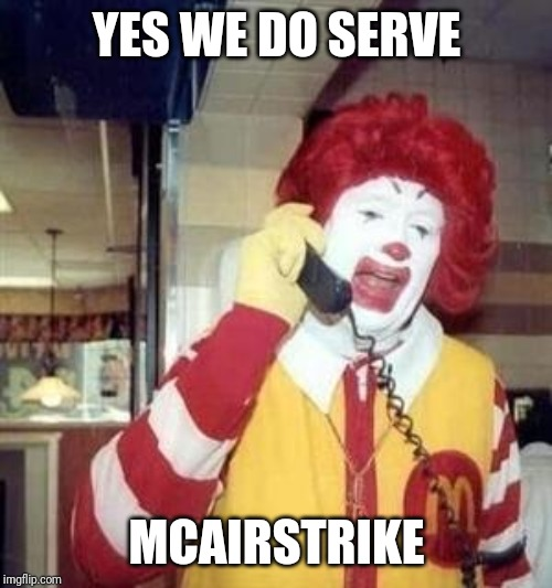 Ronald McDonald Temp | YES WE DO SERVE MCAIRSTRIKE | image tagged in ronald mcdonald temp | made w/ Imgflip meme maker