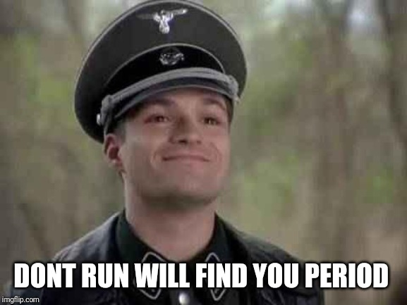 grammar nazi | DONT RUN WILL FIND YOU PERIOD | image tagged in grammar nazi | made w/ Imgflip meme maker