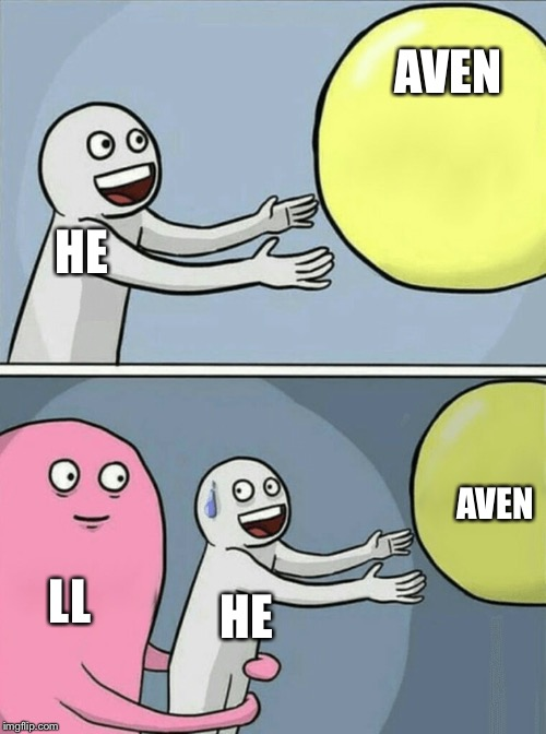 If you want go in be nice for another 100 years | AVEN LL HE AVEN HE | image tagged in memes,running away balloon | made w/ Imgflip meme maker