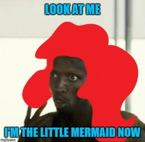 Captain Ariel Phillips | LOOK AT ME I'M THE LITTLE MERMAID NOW | image tagged in look at me,memes,the little mermaid,funny,disney,captain phillips - i'm the captain now | made w/ Imgflip meme maker