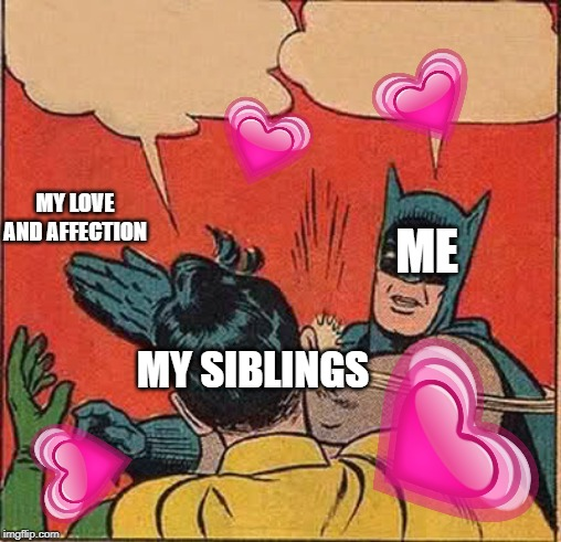 Batman Slapping Robin Meme | MY SIBLINGS ME MY LOVE AND AFFECTION | image tagged in memes,batman slapping robin | made w/ Imgflip meme maker