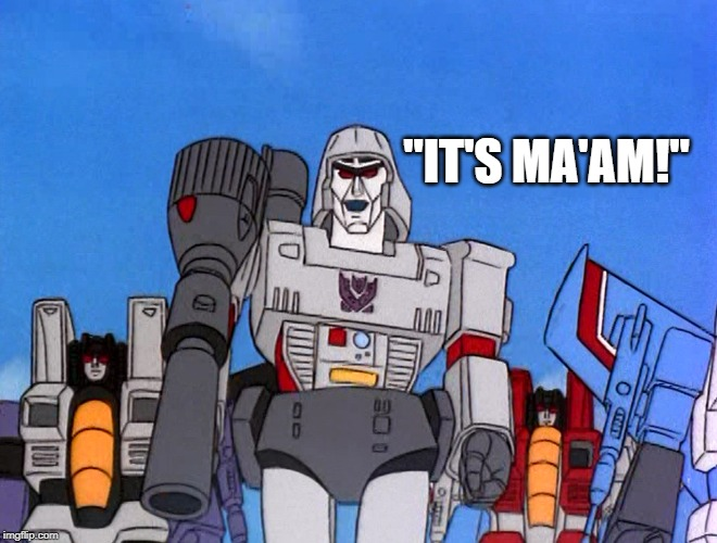 "It's ma'am | ""IT'S MA'AM!"" 