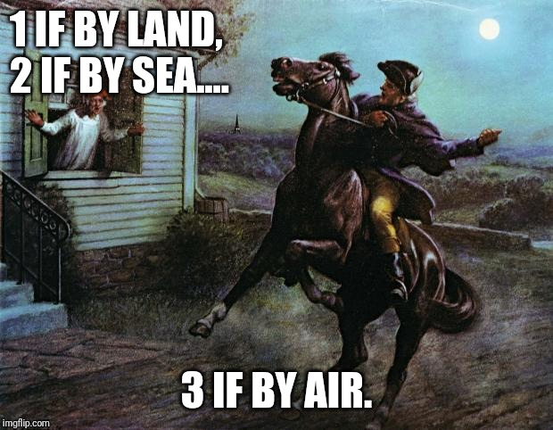 Paul Revere | 1 IF BY LAND, 2 IF BY SEA.... 3 IF BY AIR. | image tagged in paul revere | made w/ Imgflip meme maker