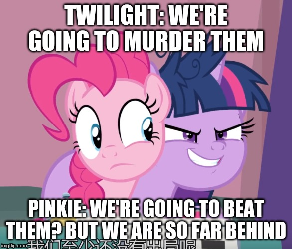 Twilight's Murder Face | TWILIGHT: WE'RE GOING TO MURDER THEM PINKIE: WE'RE GOING TO BEAT THEM? BUT WE ARE SO FAR BEHIND | image tagged in mlp,mlp meme,mlp fim,mlp wtf,murder,twilight sparkle | made w/ Imgflip meme maker