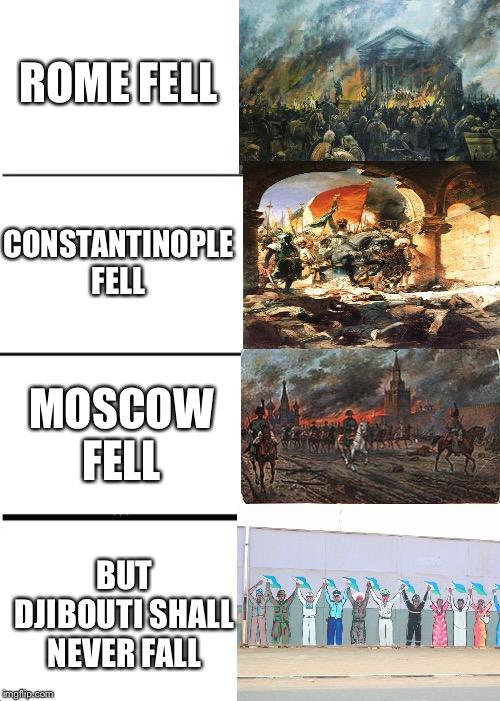Djibouti is the Fourth Rome | ROME FELL CONSTANTINOPLE FELL MOSCOW FELL BUT DJIBOUTI SHALL NEVER FALL | image tagged in memes,expanding brain,rome,fun | made w/ Imgflip meme maker