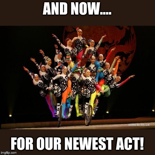 bicycle acrobats | AND NOW.... FOR OUR NEWEST ACT! | image tagged in bicycle acrobats | made w/ Imgflip meme maker