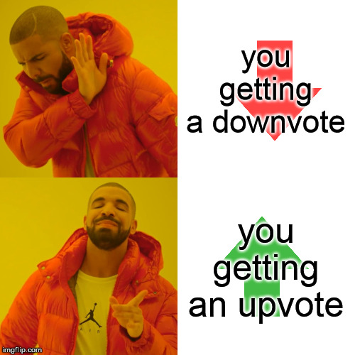Drake Hotline Bling Meme | you getting a downvote you getting an upvote | image tagged in memes,drake hotline bling | made w/ Imgflip meme maker