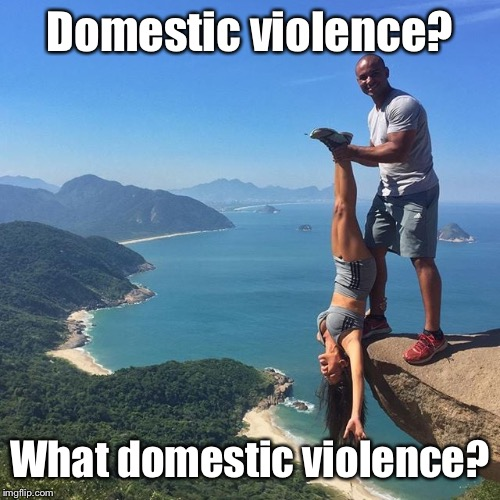 You know it when you see it |  Domestic violence? What domestic violence? | image tagged in domestic violence,upside down,held over cliff,funny memes | made w/ Imgflip meme maker