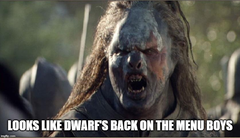 orc | LOOKS LIKE DWARF'S BACK ON THE MENU BOYS | image tagged in orc | made w/ Imgflip meme maker