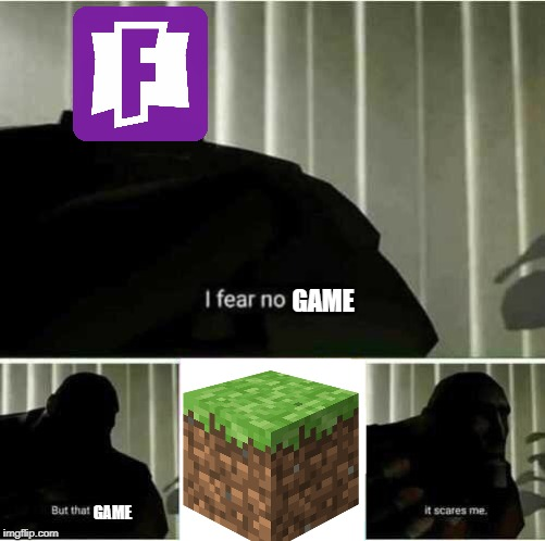 I fear no man | GAME GAME | image tagged in i fear no man | made w/ Imgflip meme maker