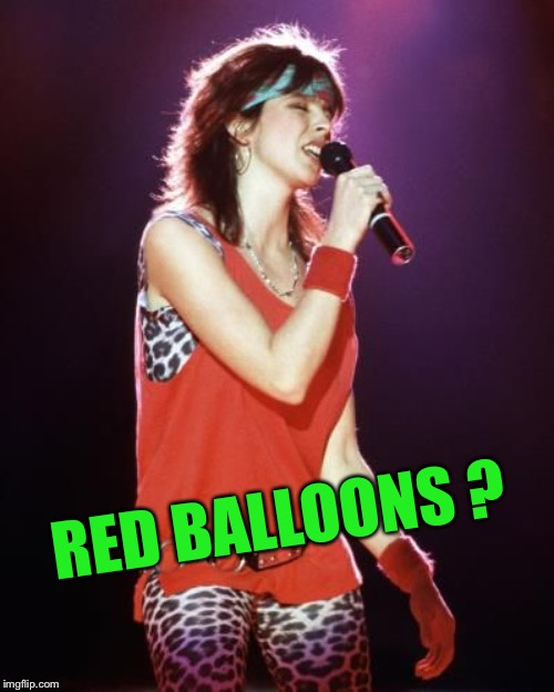 Nena | RED BALLOONS ? | image tagged in nena | made w/ Imgflip meme maker