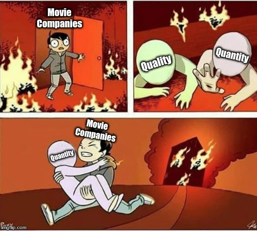 Most Movie Companies in a Nutshell | Movie Companies Quality Quantity Quantity Movie Companies | image tagged in you can only save one from fire | made w/ Imgflip meme maker