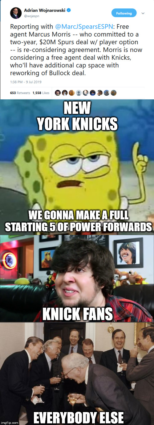 NEW YORK KNICKS; WE GONNA MAKE A FULL STARTING 5 OF POWER FORWARDS; KNICK FANS; EVERYBODY ELSE | image tagged in memes,ill have you know spongebob | made w/ Imgflip meme maker