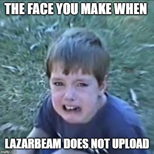 LazarBeam | THE FACE YOU MAKE WHEN LAZARBEAM DOES NOT UPLOAD | image tagged in sad lannan lazarbeam | made w/ Imgflip meme maker