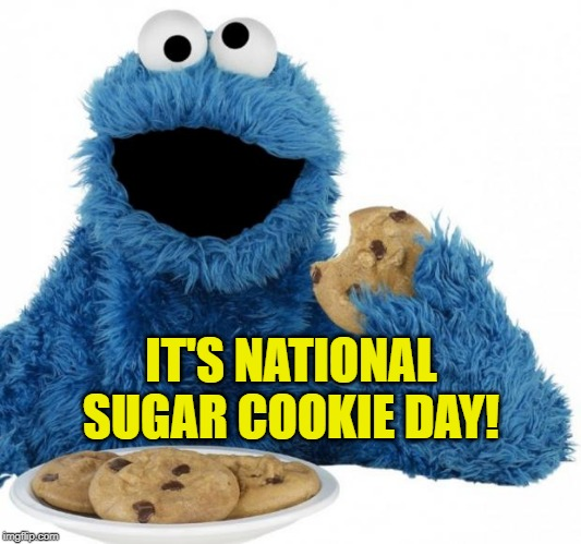 Me love cookies! Nom nom nom nom! | IT'S NATIONAL SUGAR COOKIE DAY! | image tagged in cookie monster,memes,national day,sugar rush,cookies | made w/ Imgflip meme maker