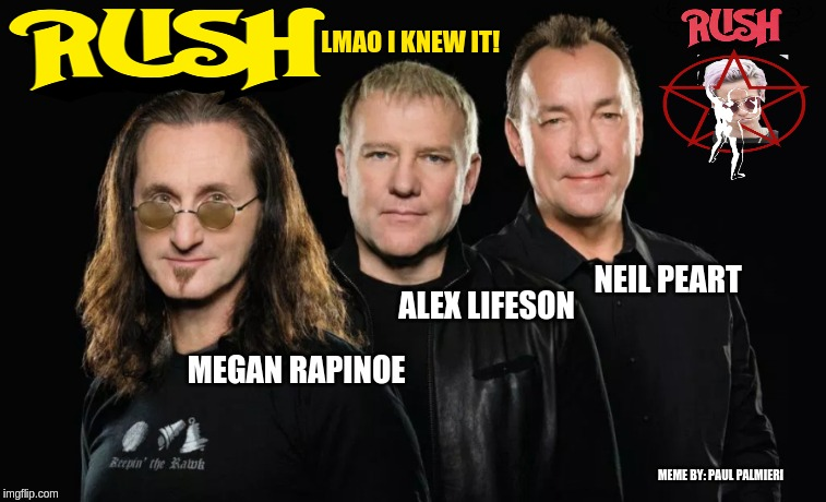 Why you never see Megan Rapinoe & Geddy Lee in the same room at the same time. | MEME BY: PAUL PALMIERI | image tagged in rush,megan rapinoe,world cup womens soccer,soccer,funny memes,music | made w/ Imgflip meme maker