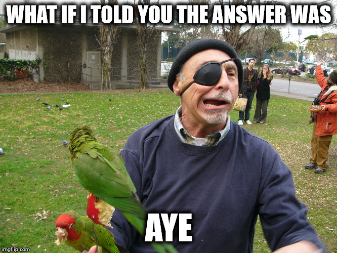 Aye Aye | WHAT IF I TOLD YOU THE ANSWER WAS AYE | image tagged in popeye,one eyed rodg,crazy eyed bird,wrong answer steve harvey,this is where i'd put my trophy if i had one,congratulations you  | made w/ Imgflip meme maker
