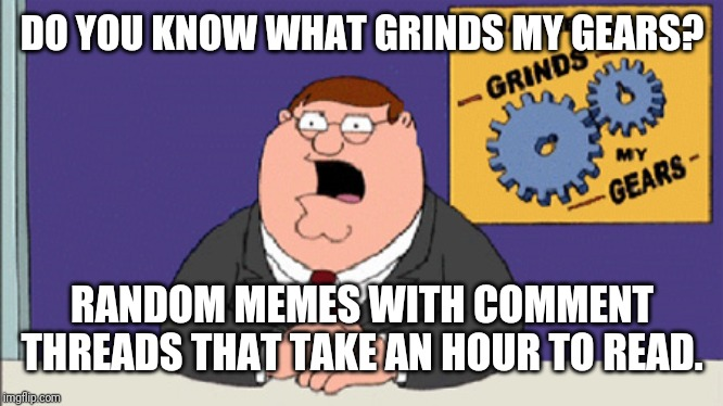 "This doesn't apply to all types of memes, but ""fun"" memes when people argue in dissertations. 