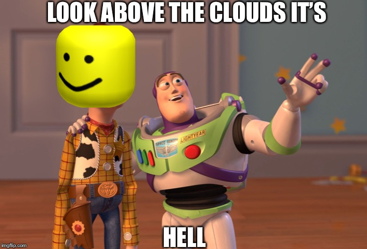 X, X Everywhere Meme | LOOK ABOVE THE CLOUDS IT'S HELL | image tagged in memes,x x everywhere | made w/ Imgflip meme maker