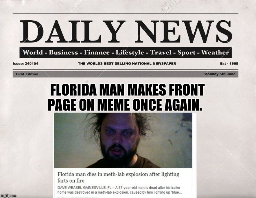 newspaper | FLORIDA MAN MAKES FRONT PAGE ON MEME ONCE AGAIN. | image tagged in newspaper | made w/ Imgflip meme maker