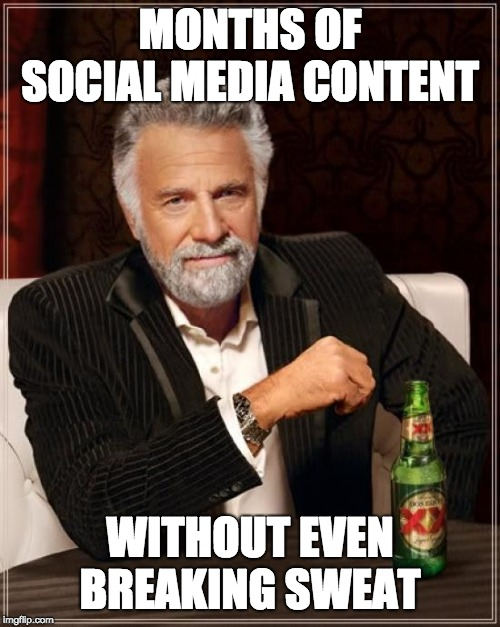 The Most Interesting Man In The World Meme | MONTHS OF SOCIAL MEDIA CONTENT WITHOUT EVEN BREAKING SWEAT | image tagged in memes,the most interesting man in the world | made w/ Imgflip meme maker