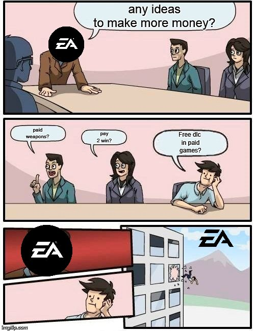ea wants more money | any ideasto make more money? paidweapons? pay2 win? Free dlc in paidgames? | image tagged in memes,money,dlc,fortnite,overwatch,paid | made w/ Imgflip meme maker