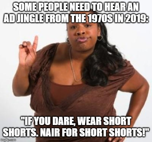 "Short Shorts! | SOME PEOPLE NEED TO HEAR AN AD JINGLE FROM THE 1970S IN 2019: ""IF YOU DARE, WEAR SHORT SHORTS. NAIR FOR SHORT SHORTS!"" 