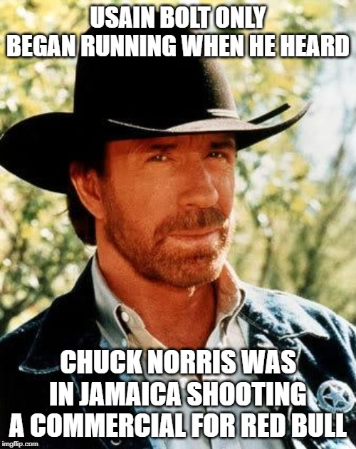 Run Usain Run | USAIN BOLT ONLY BEGAN RUNNING WHEN HE HEARD CHUCK NORRIS WAS IN JAMAICA SHOOTING A COMMERCIAL FOR RED BULL | image tagged in memes,chuck norris | made w/ Imgflip meme maker