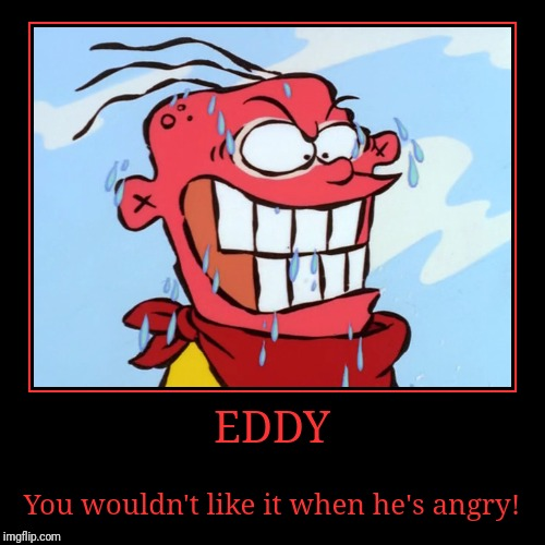Eddy | EDDY | You wouldn't like it when he's angry! | image tagged in demotivationals,ed edd n eddy | made w/ Imgflip demotivational maker